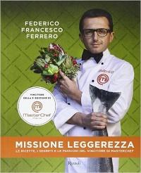 Missione leggerezza Federico Francesco Ferrero. Libri di cucina